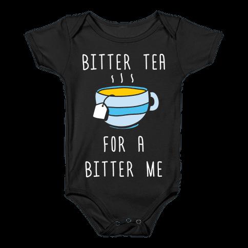 Bitter Tea For A Bitter Me Baby Onesy