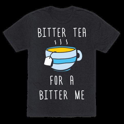 Bitter Tea For A Bitter Me