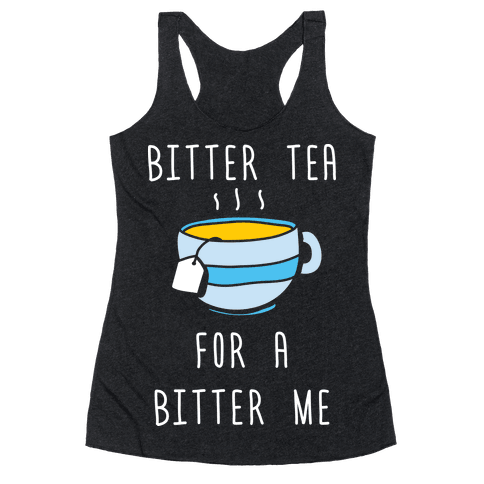 Bitter Tea For A Bitter Me Racerback Tank Top