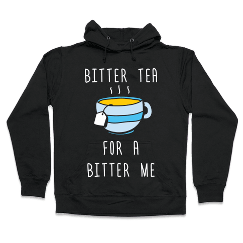 Bitter Tea For A Bitter Me Hooded Sweatshirt