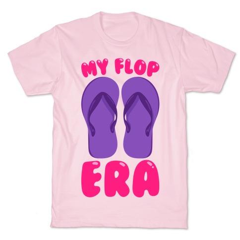 My Flop Era Flip Flops T-Shirt