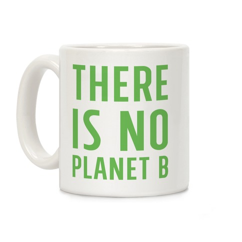 There is No Planet B Coffee Mug