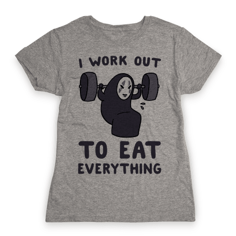 I Work Out to Eat Everything - No Face Womens T-Shirt