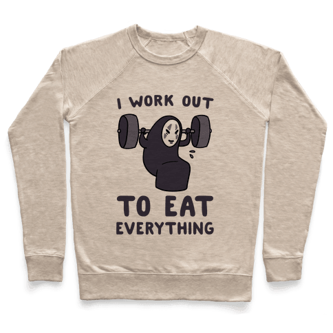 I Work Out to Eat Everything - No Face Pullover