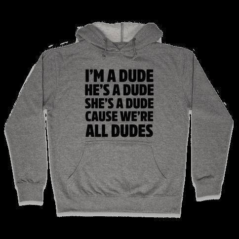 I'm a Dude, He's a Dude, She's a Dude Hooded Sweatshirt