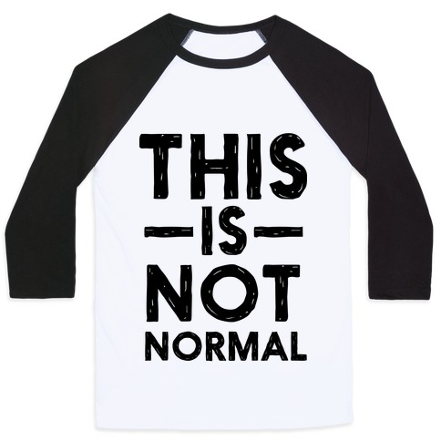 This Is Not Normal Baseball Tee