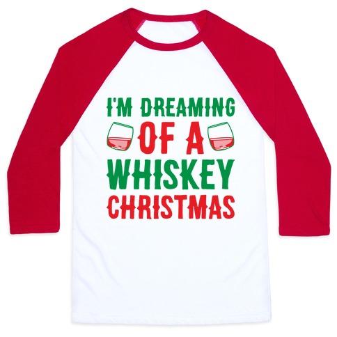 I'm Dreaming Of A Whiskey Christmas Baseball Tee