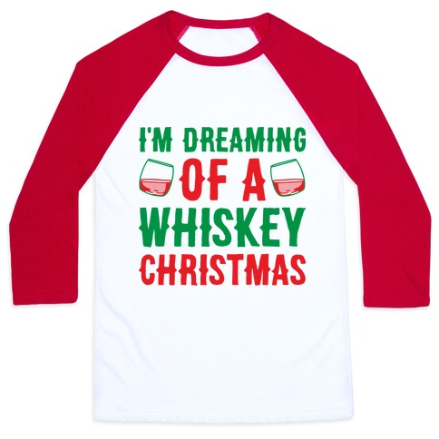 I'm Dreaming Of A Whiskey Christmas Baseball Tee