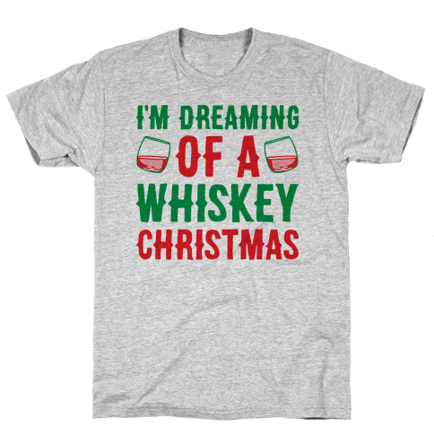 I'm Dreaming Of A Whiskey Christmas Mens/Unisex T-Shirt