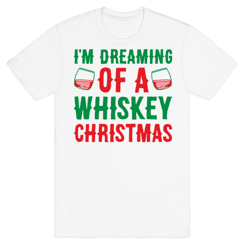 I'm Dreaming Of A Whiskey Christmas Mens T-Shirt