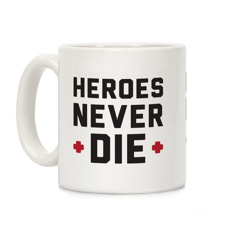 Heroes Never Die Coffee Mug