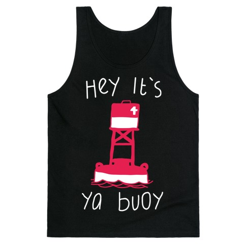 Hey It's Ya Buoy  Tank Top