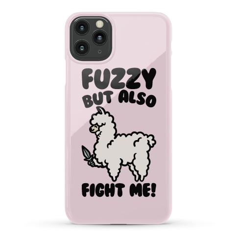 Fuzzy But Also Fight Me Phone Case