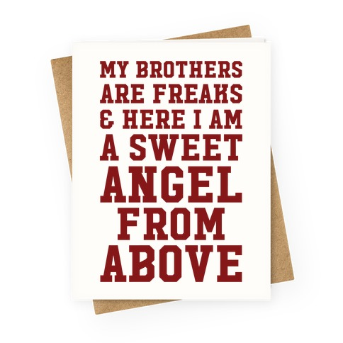 My Brothers Are Freaks and Here I Am a Sweet Angel From Above Greeting Card