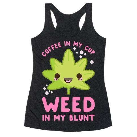 Coffee in my Cup Weed in my Blunt Racerback Tank Top
