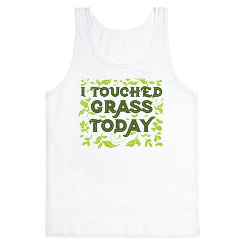 I Touched Grass Today Tank Top