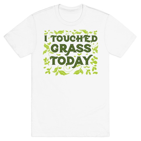 I Touched Grass Today T-Shirt
