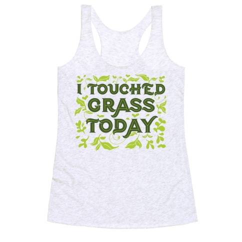 I Touched Grass Today Racerback Tank Top