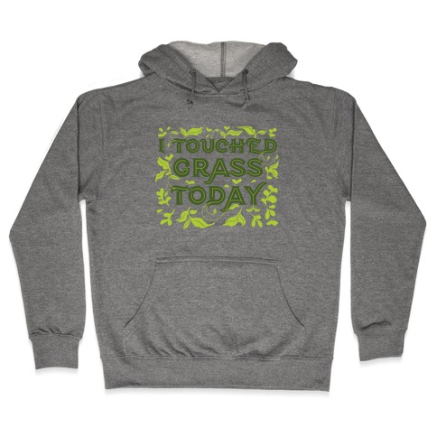 I Touched Grass Today Hooded Sweatshirt