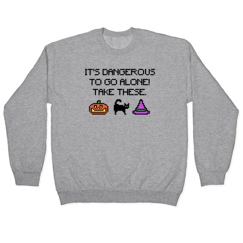 It's Dangerous To Go Alone Take These Halloween Parody Pullover