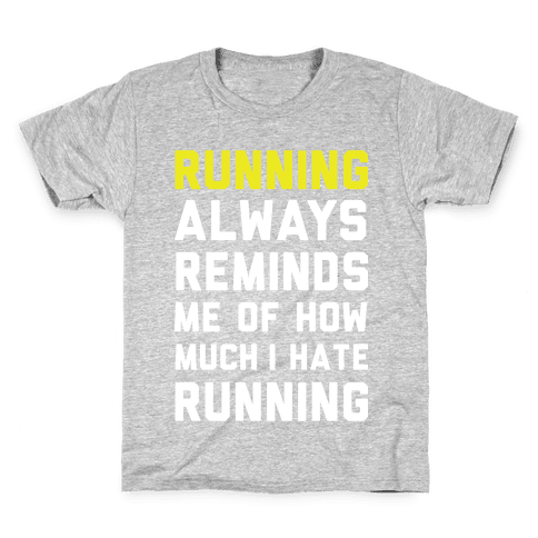 Running Always Reminds Me Of How Much I Hate Running Yellow Kids T-Shirt