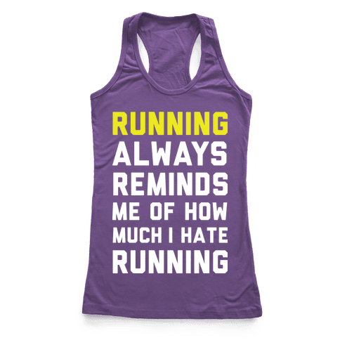 Running Always Reminds Me Of How Much I Hate Running Yellow Racerback Tank Top