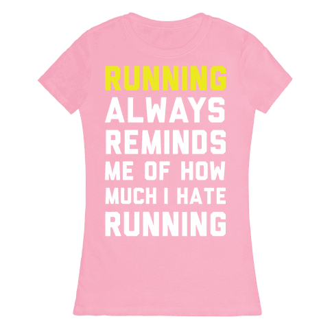 Running Always Reminds Me Of How Much I Hate Running Yellow Womens T-Shirt