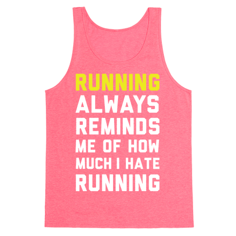 Running Always Reminds Me Of How Much I Hate Running Yellow Tank Top