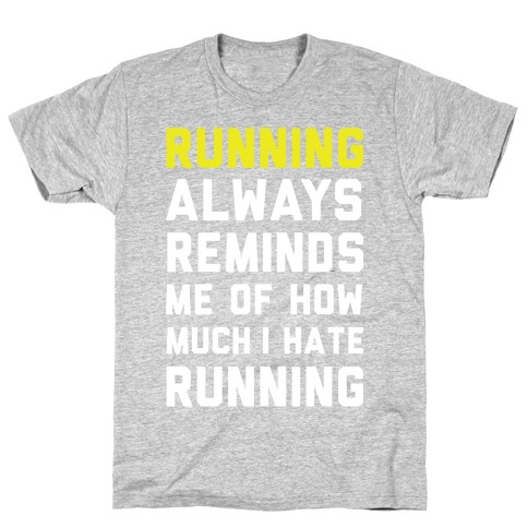 Running Always Reminds Me Of How Much I Hate Running Yellow T-Shirt