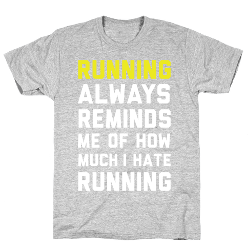 Running Always Reminds Me Of How Much I Hate Running Yellow Mens T-Shirt