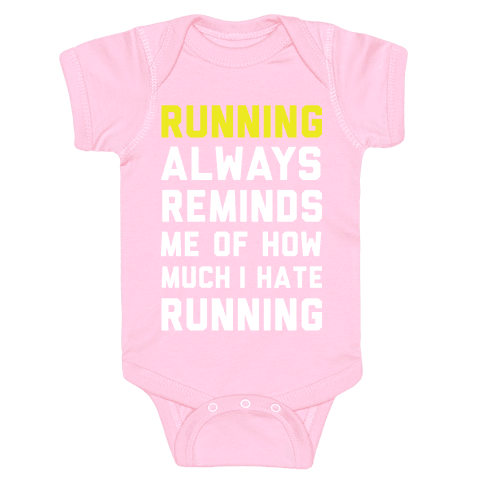 Running Always Reminds Me Of How Much I Hate Running Yellow Baby Onesy