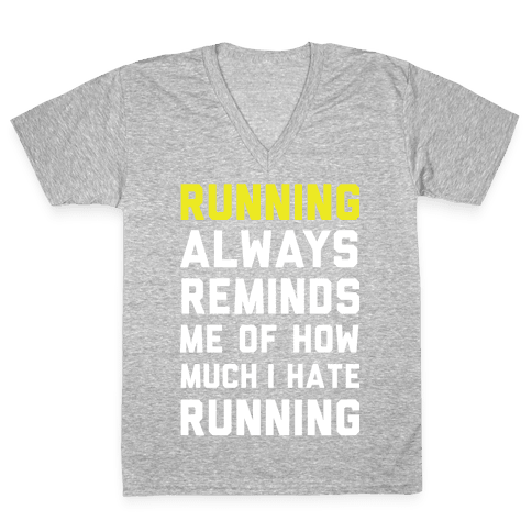 Running Always Reminds Me Of How Much I Hate Running Yellow V-Neck Tee Shirt