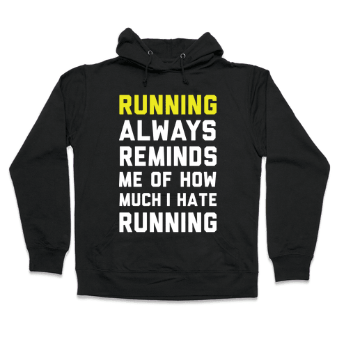 Running Always Reminds Me Of How Much I Hate Running Yellow Hooded Sweatshirt