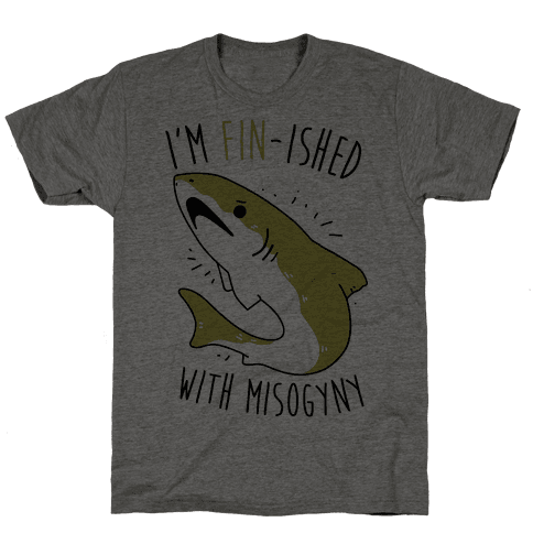 I'm Fin-ished With Misogyny  Mens T-Shirt