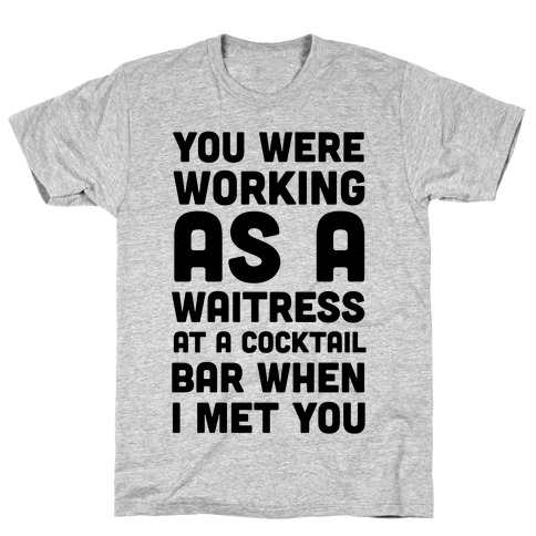 You Were Working as a Waitress at a Cocktail Bar (1 of 2 pair) T-Shirt