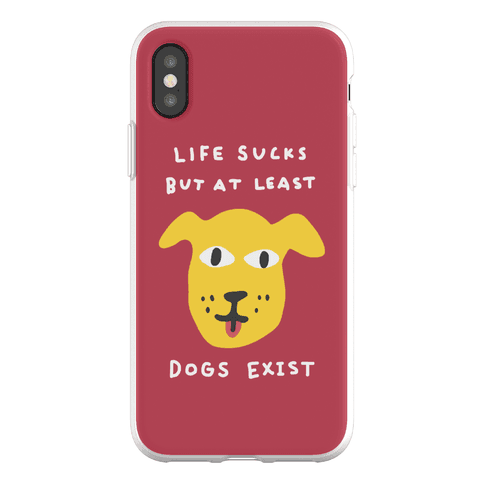 Life Sucks But At Least Dogs Exist Phone Flexi-Case