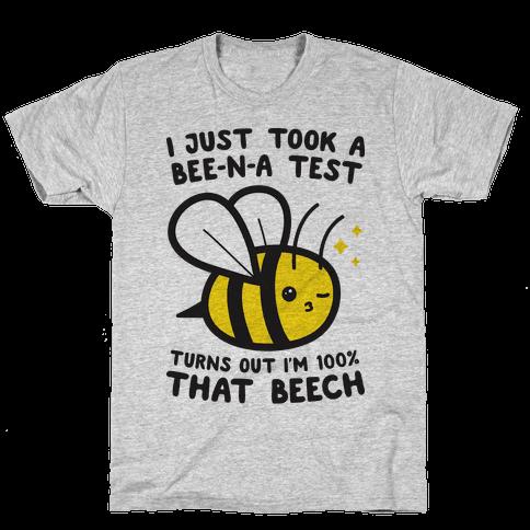I Just Took A Bee-N-A Test Turns Out I'm 100% That Beech Mens/Unisex T-Shirt