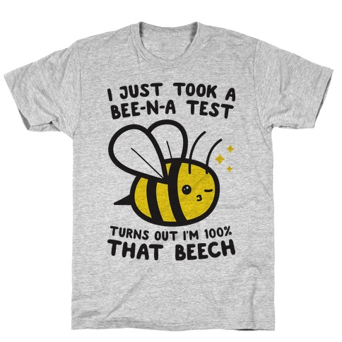 I Just Took A Bee-N-A Test Turns Out I'm 100% That Beech T-Shirt