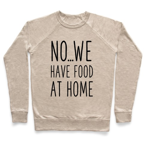 No...We Have Food at Home Pullover