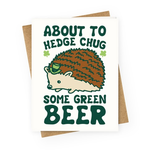 About To Hedge Chug Some Green Beer Hedgehog St. Patrick's Day Parody Greeting Card