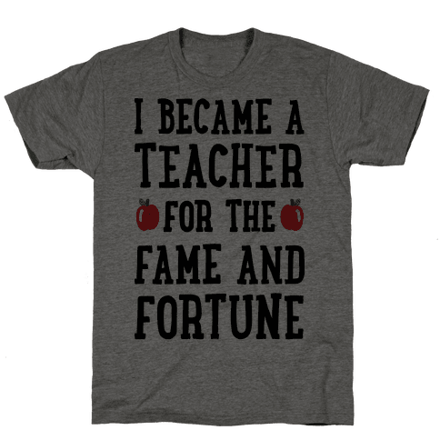 I Became A Teacher For The Fame And Fortune Mens T-Shirt