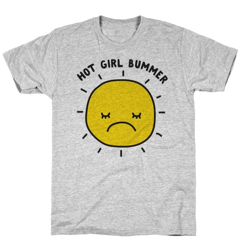 Hot Girl Bummer T-Shirt