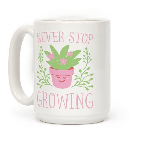 Never Stop Growing Coffee Mug