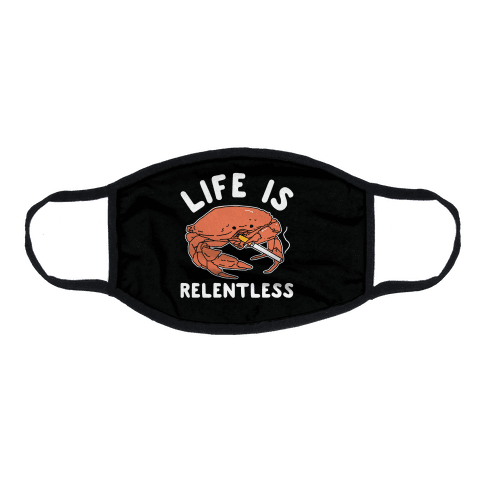 Life is Relentless Flat Face Mask