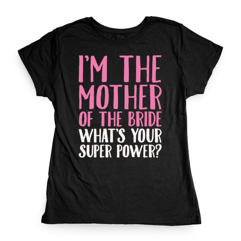 I'm The Mother of The Bride What's Your Superpower White Print  Womens T-Shirt