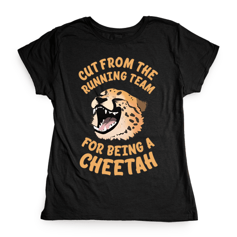 Cut From The Running Team For Being A Cheetah Womens T-Shirt
