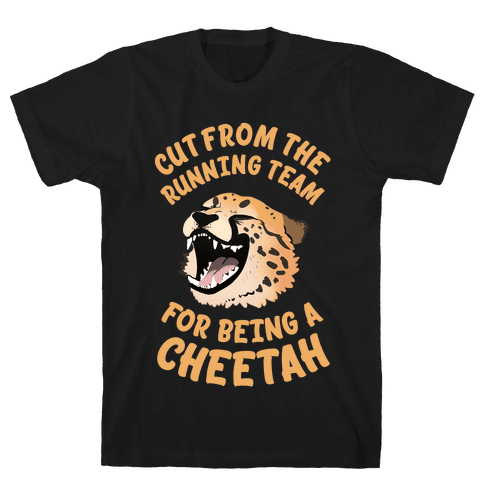 Cut From The Running Team For Being A Cheetah Mens T-Shirt