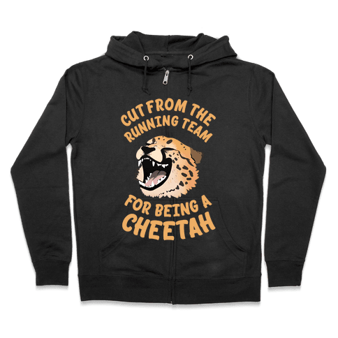 Cut From The Running Team For Being A Cheetah Zip Hoodie