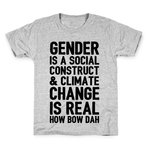 Gender Is A Social Construct & Climate Change Is Real How Bow Dah Kids T-Shirt