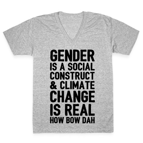 Gender Is A Social Construct & Climate Change Is Real How Bow Dah V-Neck Tee Shirt